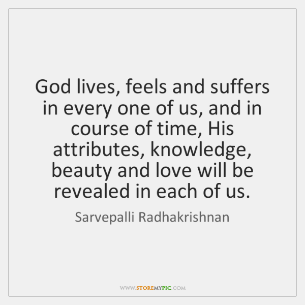 God lives, feels and suffers in every one of us, and in ...