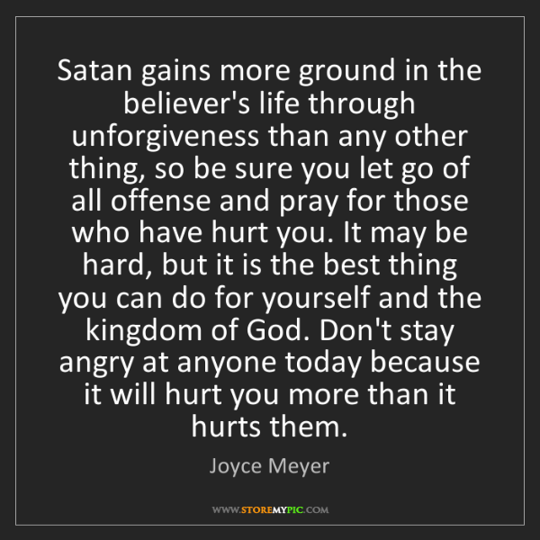 Joyce Meyer: Satan gains more ground in the believer's life through...