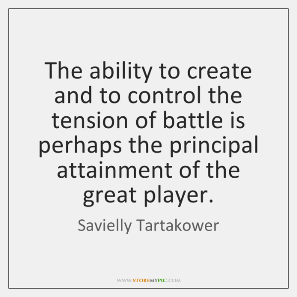 The ability to create and to control the tension of battle is ...