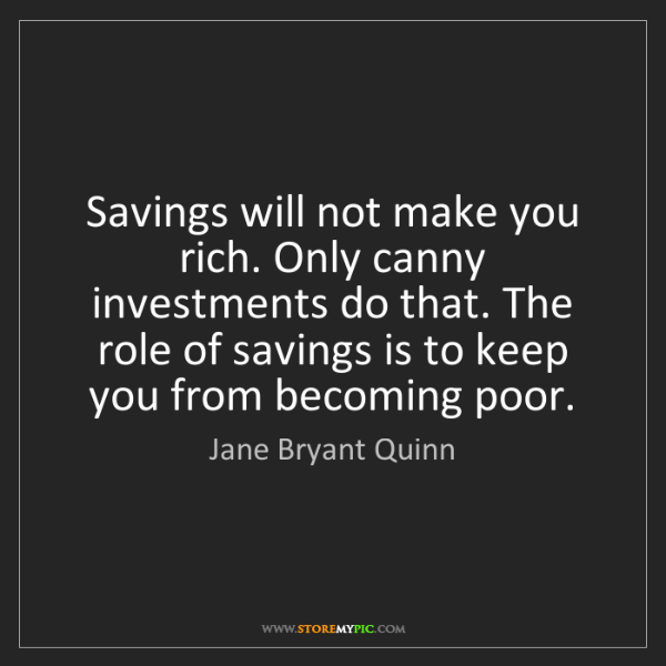 Jane Bryant Quinn: Savings will not make you rich. Only canny investments...