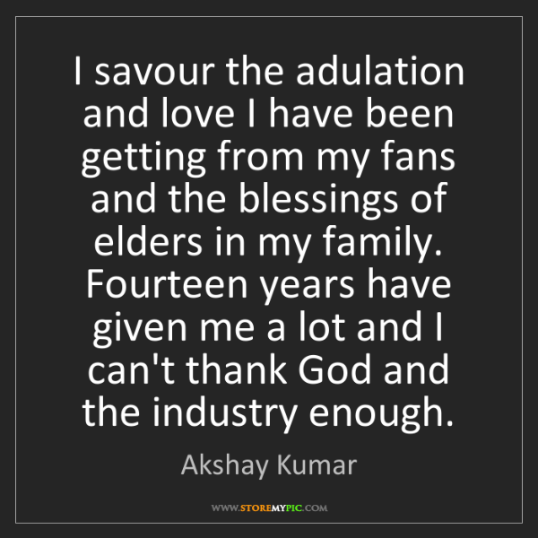 Akshay Kumar: I savour the adulation and love I have been getting from...