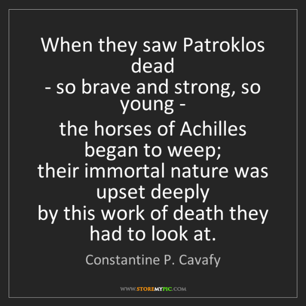 Constantine P. Cavafy: When they saw Patroklos dead   - so brave and strong,...