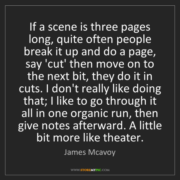 James Mcavoy: If a scene is three pages long, quite often people break...