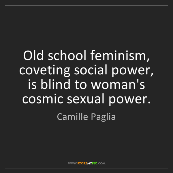 Camille Paglia: Old school feminism, coveting social power, is blind...