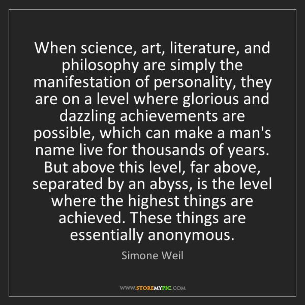 Simone Weil: When science, art, literature, and philosophy are simply...