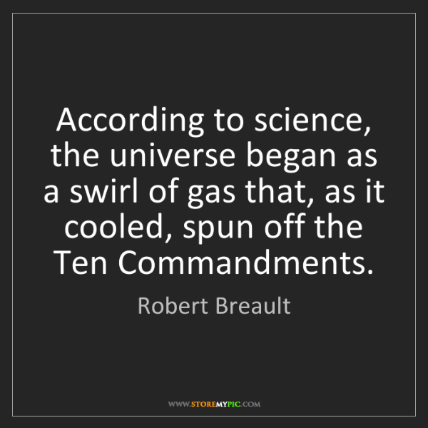 Robert Breault: According to science, the universe began as a swirl of...