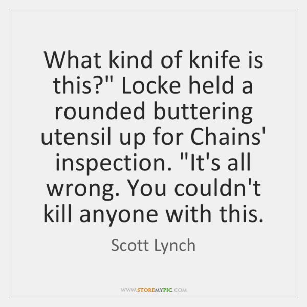 """What kind of knife is this?"""" Locke held a rounded buttering utensil ..."""