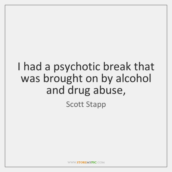 I had a psychotic break that was brought on by alcohol and ...