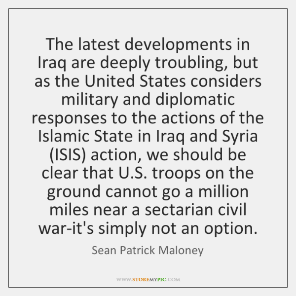 The latest developments in Iraq are deeply troubling, but as the United ...