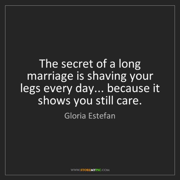 Gloria Estefan: The secret of a long marriage is shaving your legs every...