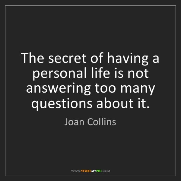 Joan Collins: The secret of having a personal life is not answering...