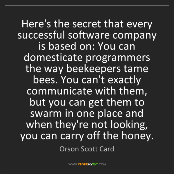 Orson Scott Card: Here's the secret that every successful software company...