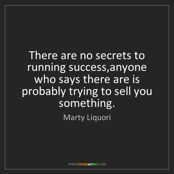 Marty Liquori: There are no secrets to running success,anyone who says...