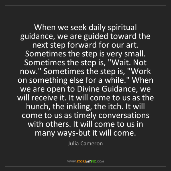 Julia Cameron: When we seek daily spiritual guidance, we are guided...