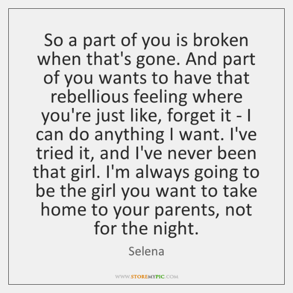 So a part of you is broken when that's gone. And part ...