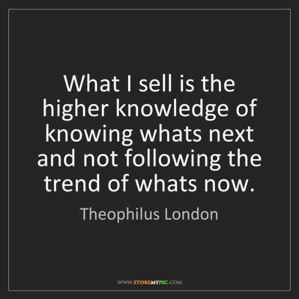Theophilus London: What I sell is the higher knowledge of knowing whats...