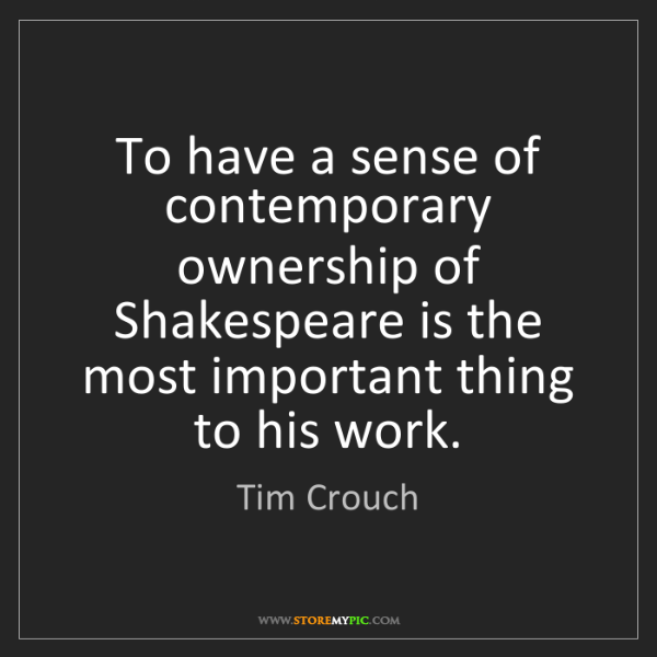 Tim Crouch: To have a sense of contemporary ownership of Shakespeare...