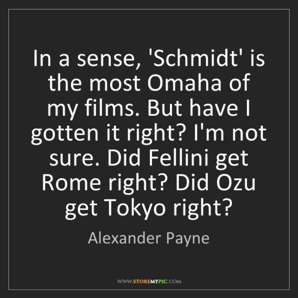 Alexander Payne: In a sense, 'Schmidt' is the most Omaha of my films....