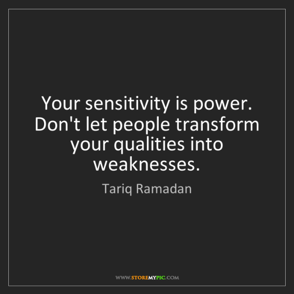 Tariq Ramadan: Your sensitivity is power. Don't let people transform...