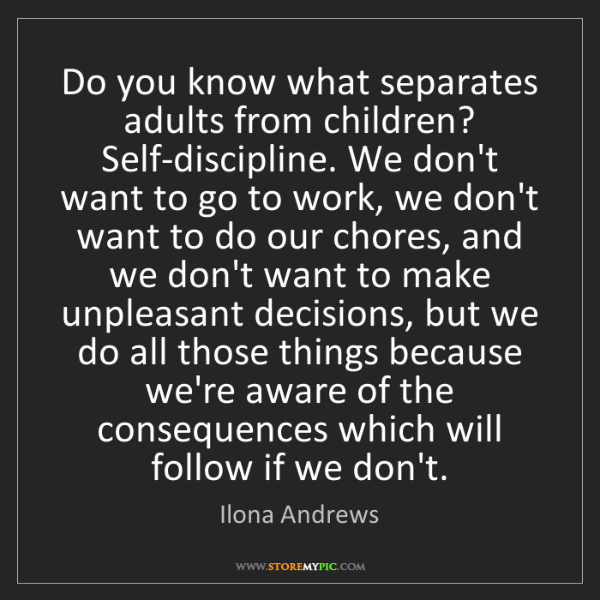 Ilona Andrews: Do you know what separates adults from children? Self-discipline....