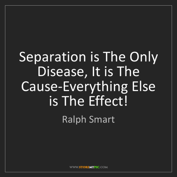 Ralph Smart: Separation is The Only Disease, It is The Cause-Everything...