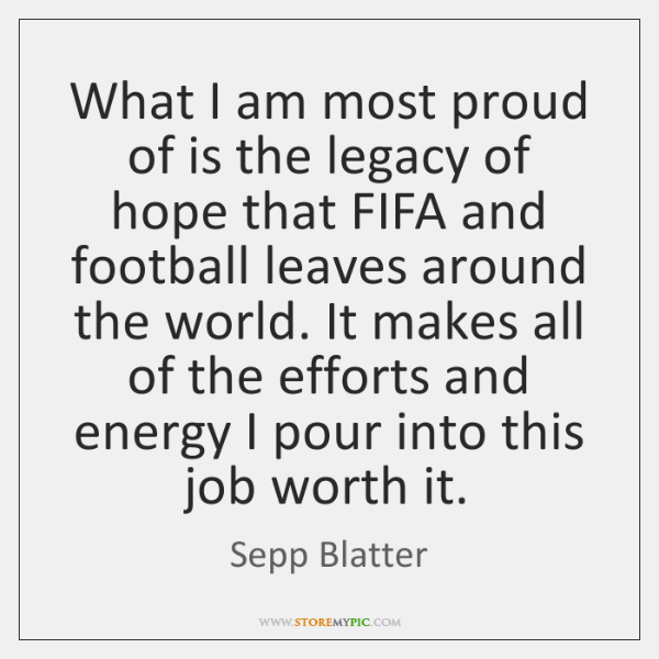 What I am most proud of is the legacy of hope that ...