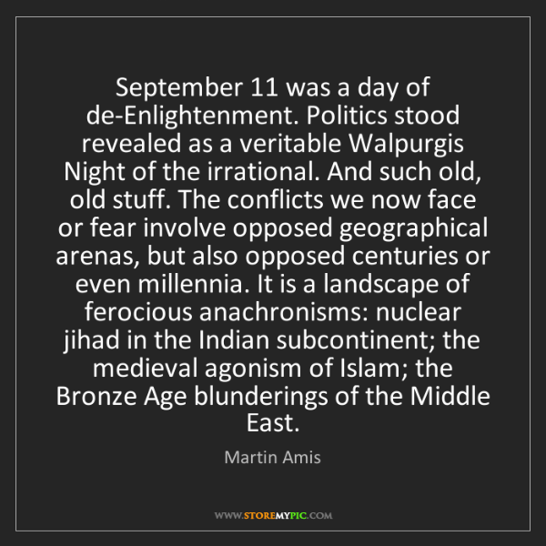 Martin Amis: September 11 was a day of de-Enlightenment. Politics...