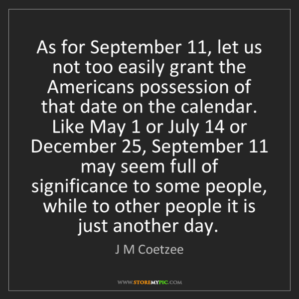 J M Coetzee: As for September 11, let us not too easily grant the...