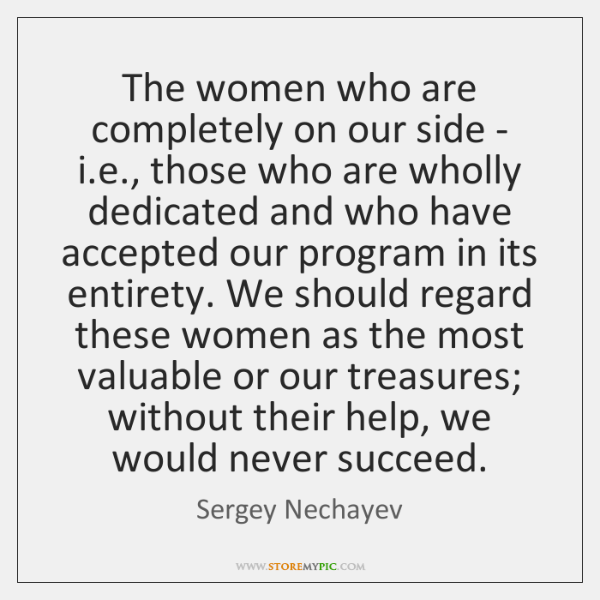 The women who are completely on our side - i.e., those ...