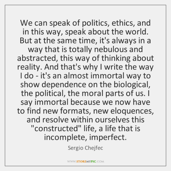 We can speak of politics, ethics, and in this way, speak about ...