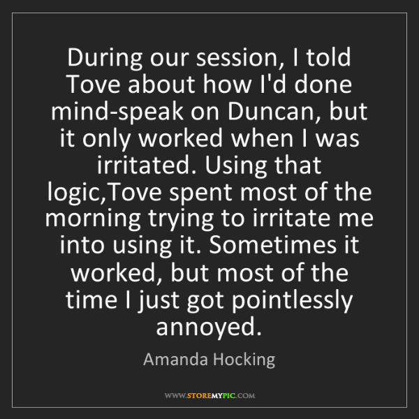 Amanda Hocking: During our session, I told Tove about how I'd done mind-speak...
