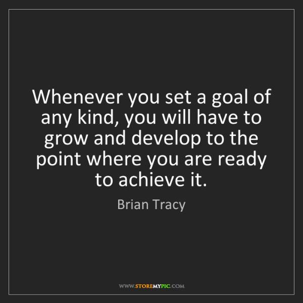 Brian Tracy: Whenever you set a goal of any kind, you will have to...