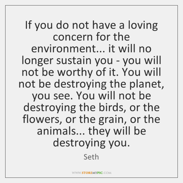If you do not have a loving concern for the environment... it ...