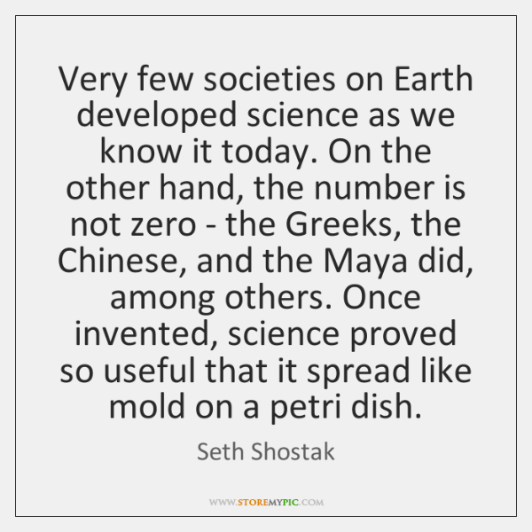 Very few societies on Earth developed science as we know it today. ...