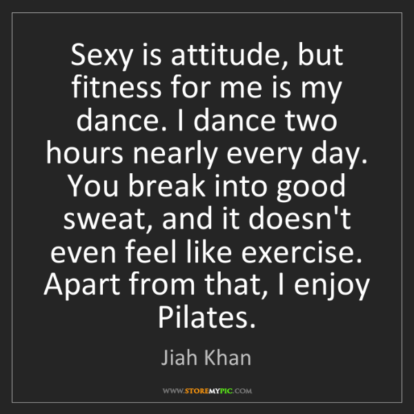 Jiah Khan: Sexy is attitude, but fitness for me is my dance. I dance...