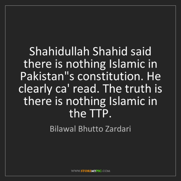 Bilawal Bhutto Zardari: Shahidullah Shahid said there is nothing Islamic in Pakistan's...