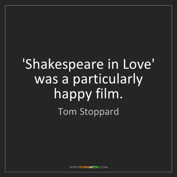 Tom Stoppard: 'Shakespeare in Love' was a particularly happy film.