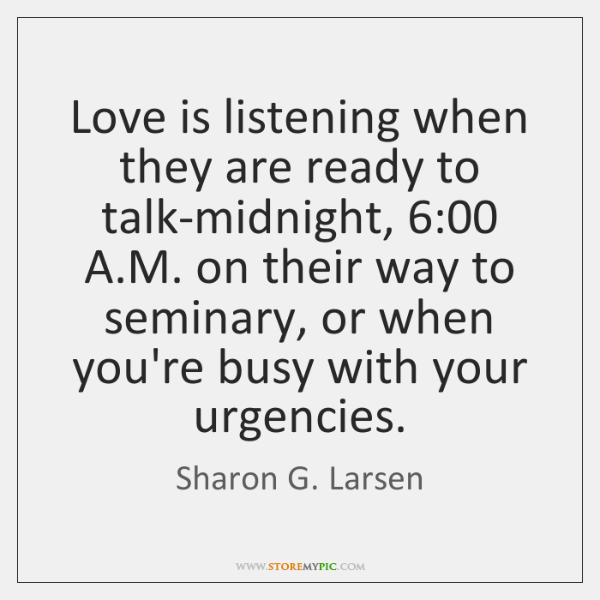 Love is listening when they are ready to talk-midnight, 6:00 A.M. on ...
