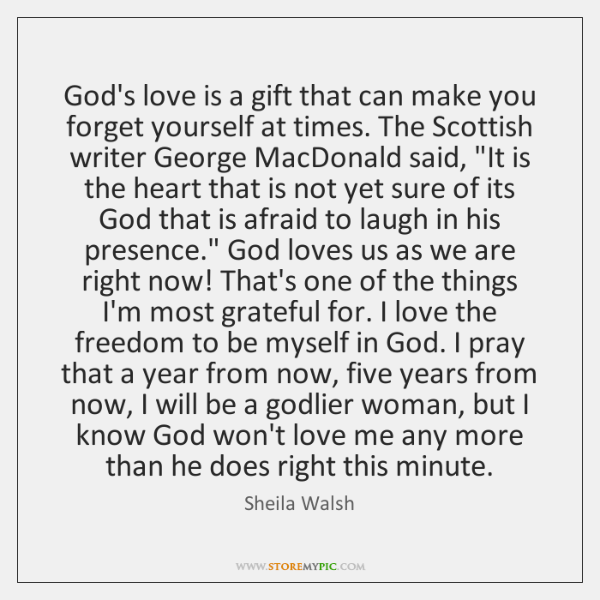 God's love is a gift that can make you forget yourself at ...