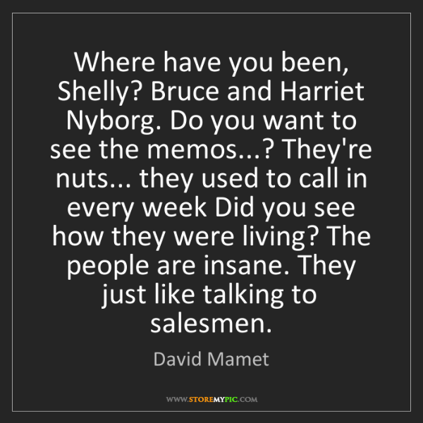 David Mamet: Where have you been, Shelly? Bruce and Harriet Nyborg....
