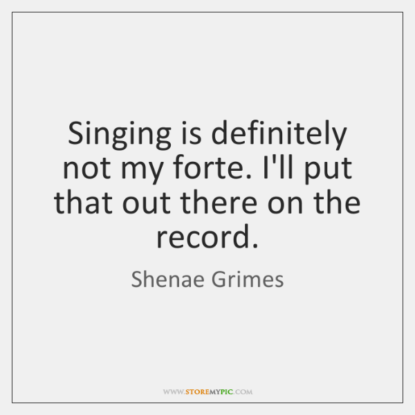 Singing is definitely not my forte. I'll put that out there on ...