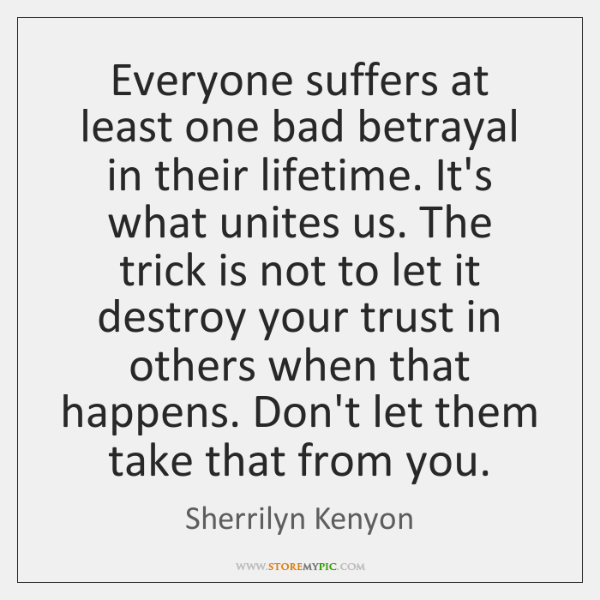 Everyone suffers at least one bad betrayal in their lifetime. It's what ...
