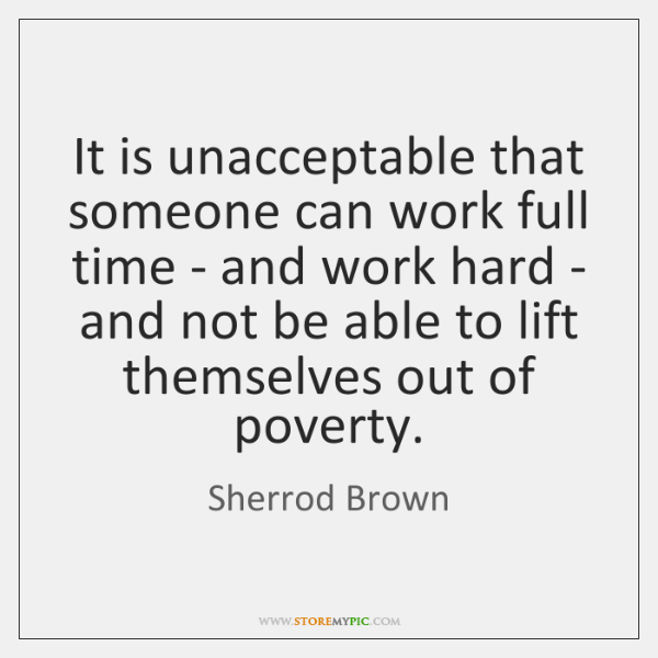 It is unacceptable that someone can work full time - and work ...