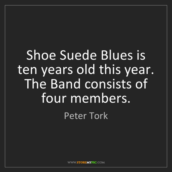 Peter Tork: Shoe Suede Blues is ten years old this year. The Band...