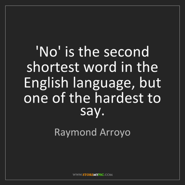 Raymond Arroyo: 'No' is the second shortest word in the English language,...
