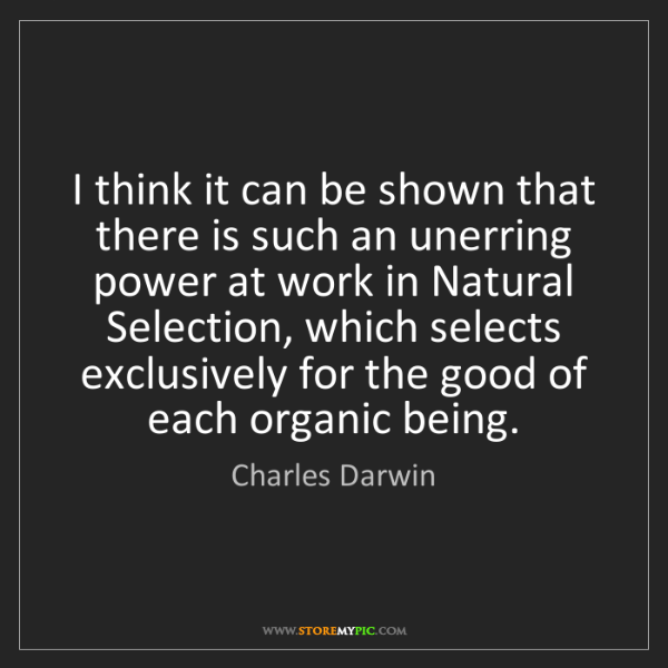 Charles Darwin: I think it can be shown that there is such an unerring...