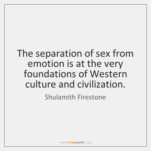 The separation of sex from emotion is at the very foundations of ...