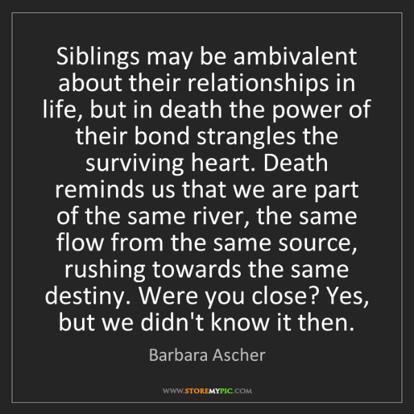 Barbara Ascher: Siblings may be ambivalent about their relationships...