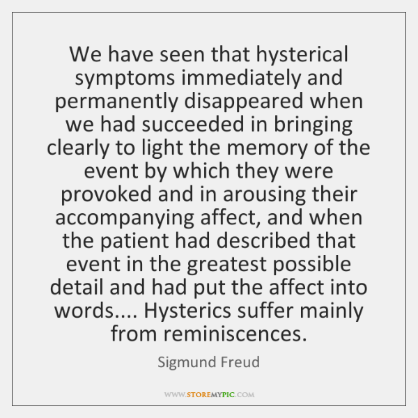 We have seen that hysterical symptoms immediately and permanently disappeared when we ...