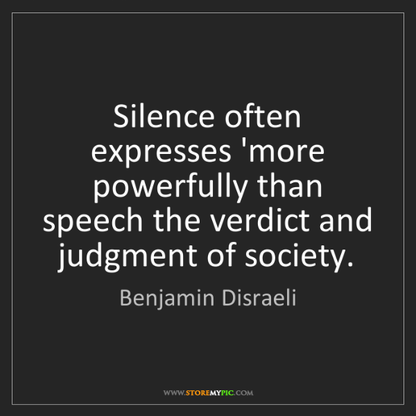 Benjamin Disraeli: Silence often expresses 'more powerfully than speech...